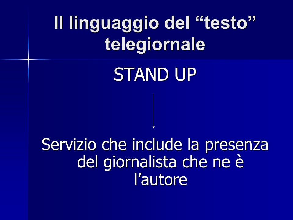 Il linguaggio del testo telegiornale STAND UP Servizio che include la presenza del giornalista che ne è lautore