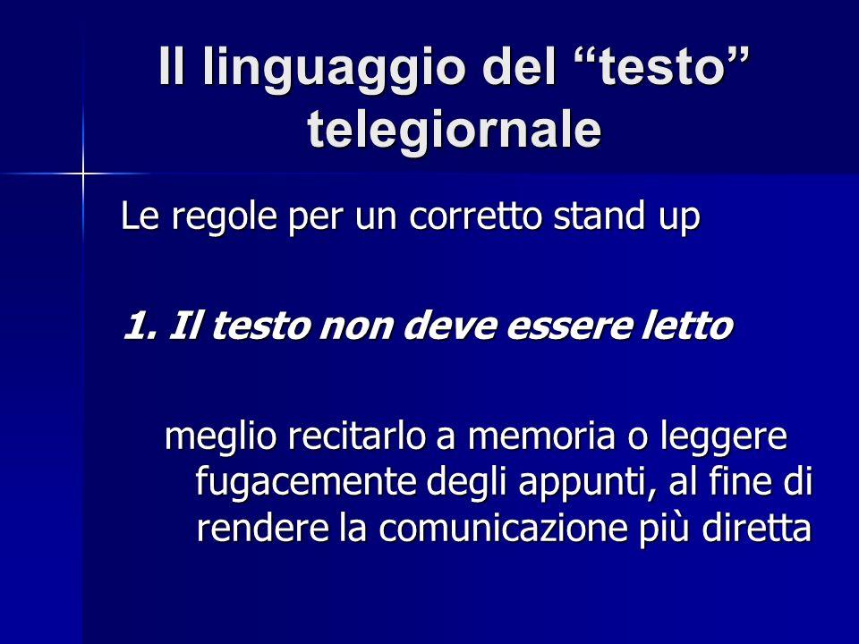 Il linguaggio del testo telegiornale Le regole per un corretto stand up 1. Il testo non deve essere letto meglio recitarlo a memoria o leggere fugacem
