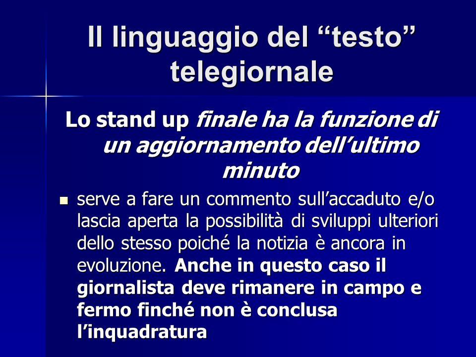 Il linguaggio del testo telegiornale Lo stand up finale ha la funzione di un aggiornamento dellultimo minuto serve a fare un commento sullaccaduto e/o