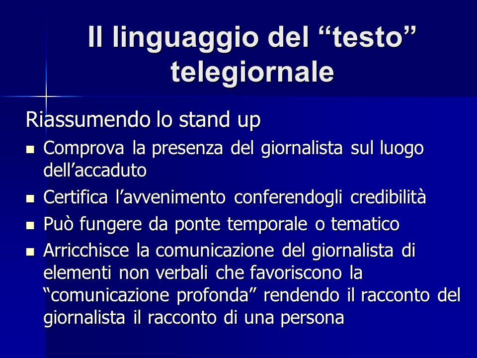 Il linguaggio del testo telegiornale Riassumendo lo stand up Comprova la presenza del giornalista sul luogo dellaccaduto Comprova la presenza del gior