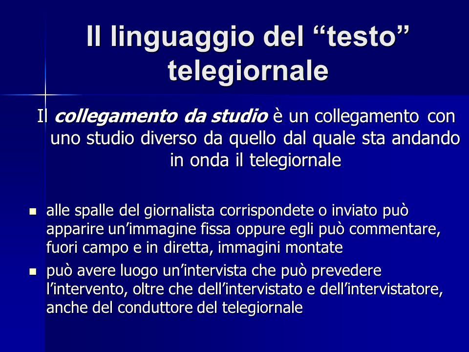 Il linguaggio del testo telegiornale Il collegamento da studio è un collegamento con uno studio diverso da quello dal quale sta andando in onda il tel