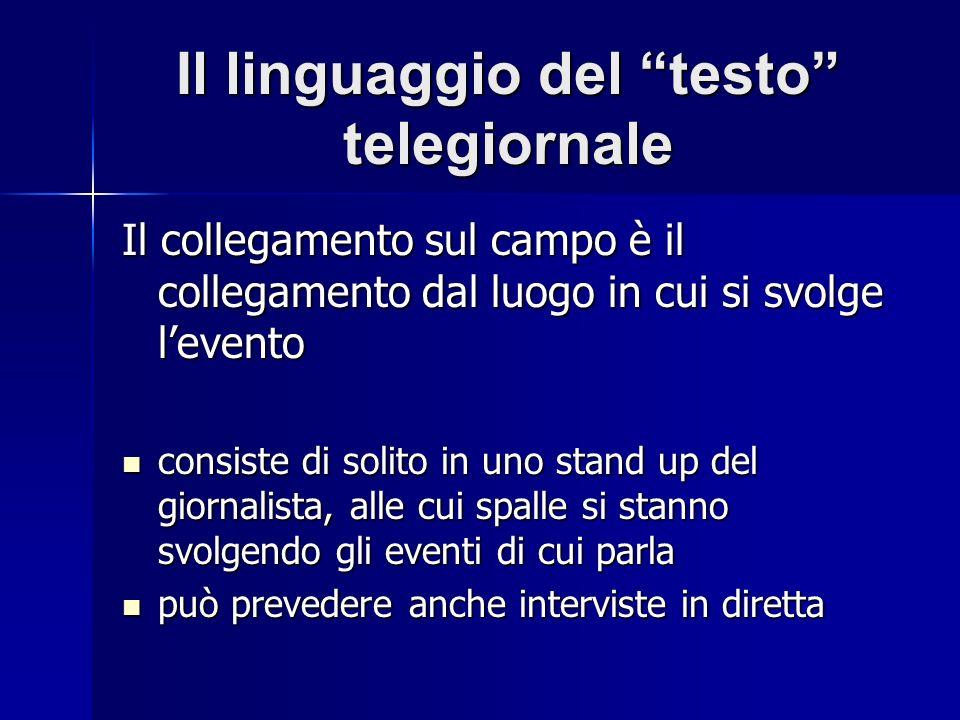 Il linguaggio del testo telegiornale Il collegamento sul campo è il collegamento dal luogo in cui si svolge levento consiste di solito in uno stand up