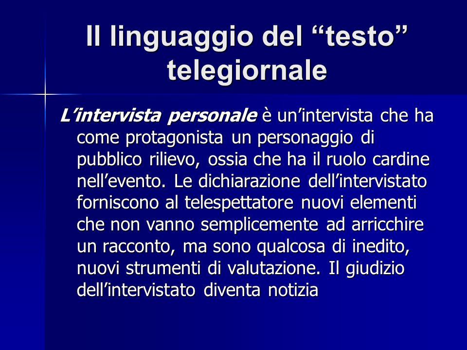 Il linguaggio del testo telegiornale Lintervista personale è unintervista che ha come protagonista un personaggio di pubblico rilievo, ossia che ha il