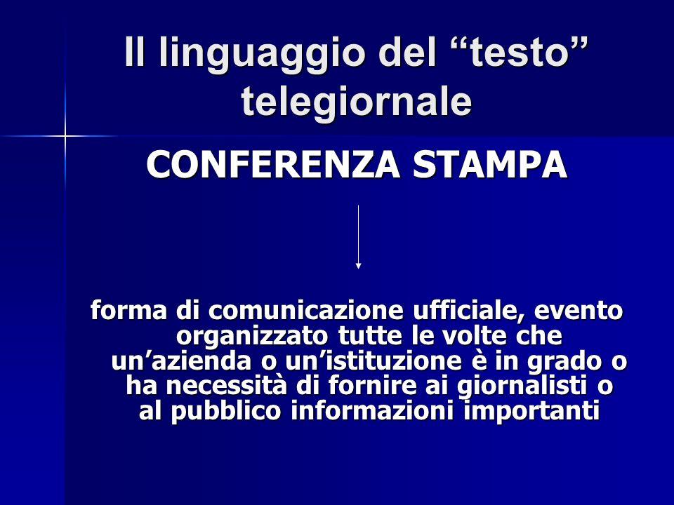 Il linguaggio del testo telegiornale CONFERENZA STAMPA forma di comunicazione ufficiale, evento organizzato tutte le volte che unazienda o unistituzio