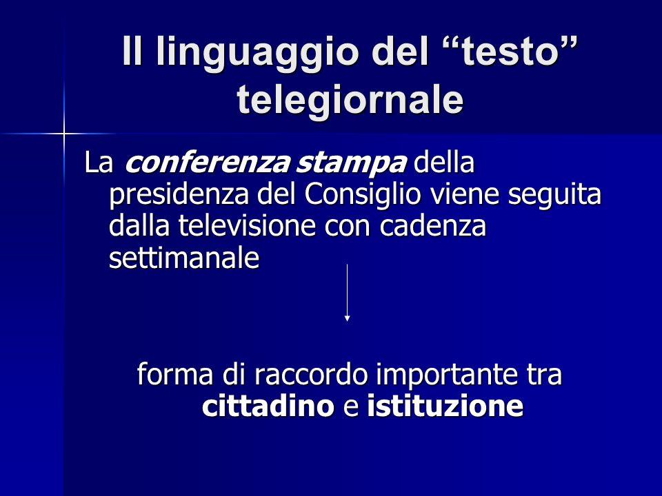Il linguaggio del testo telegiornale La conferenza stampa della presidenza del Consiglio viene seguita dalla televisione con cadenza settimanale forma di raccordo importante tra cittadino e istituzione
