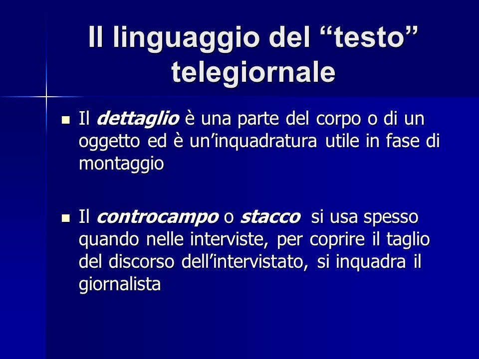 Il linguaggio del testo telegiornale Il dettaglio è una parte del corpo o di un oggetto ed è uninquadratura utile in fase di montaggio Il dettaglio è