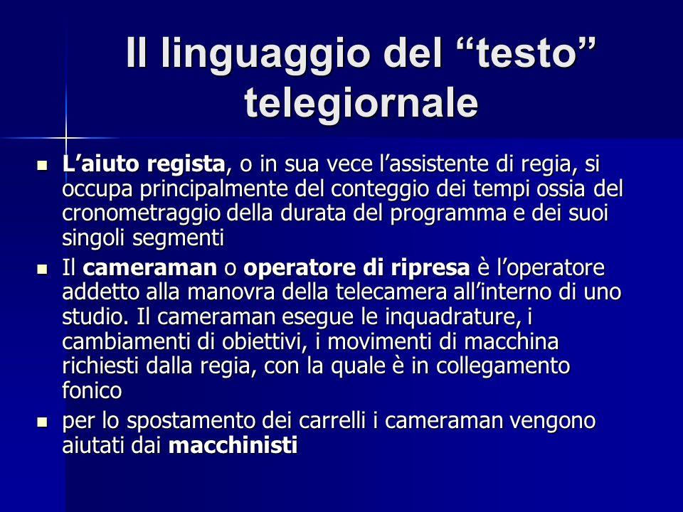 Il linguaggio del testo telegiornale Laiuto regista, o in sua vece lassistente di regia, si occupa principalmente del conteggio dei tempi ossia del cr