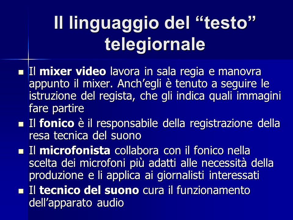 Il linguaggio del testo telegiornale Il mixer video lavora in sala regia e manovra appunto il mixer. Anchegli è tenuto a seguire le istruzione del reg