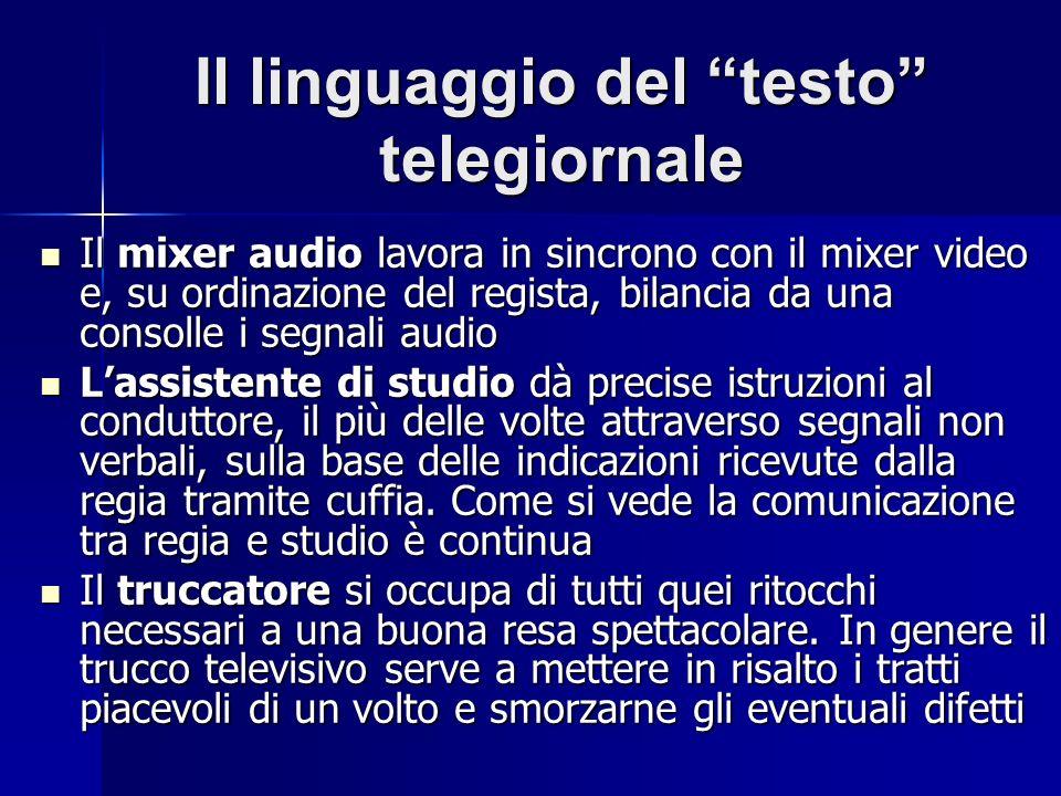 Il linguaggio del testo telegiornale Il mixer audio lavora in sincrono con il mixer video e, su ordinazione del regista, bilancia da una consolle i se