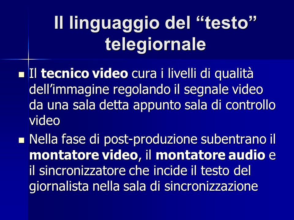 Il linguaggio del testo telegiornale Il tecnico video cura i livelli di qualità dellimmagine regolando il segnale video da una sala detta appunto sala