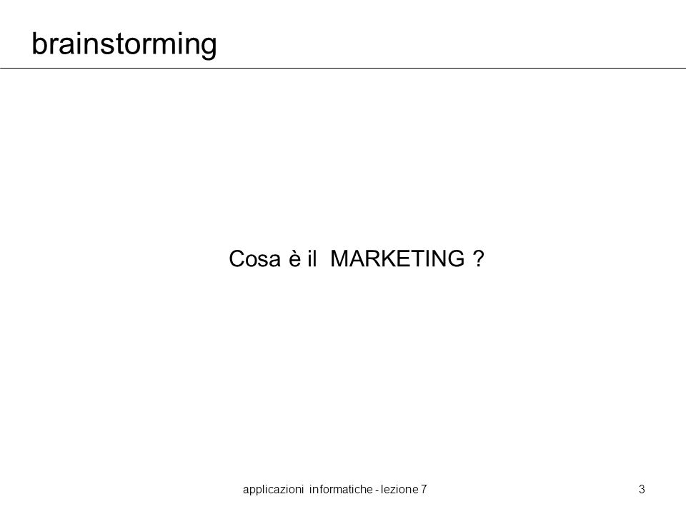 applicazioni informatiche - lezione 73 brainstorming Cosa è il MARKETING ?