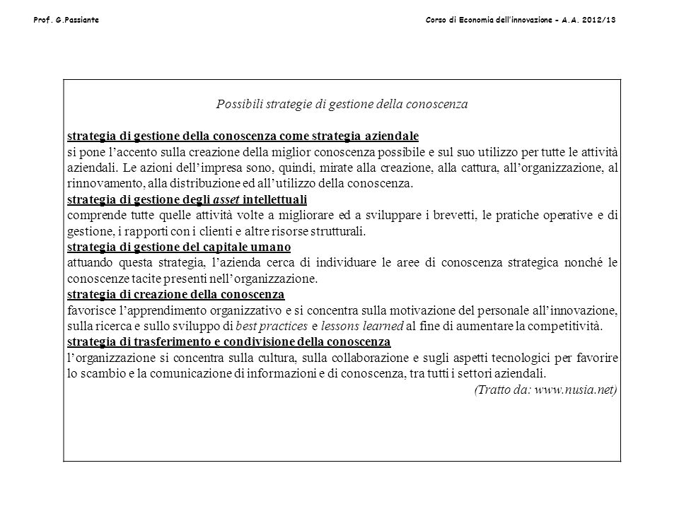 Prof. G.PassianteCorso di Economia dellinnovazione - A.A. 2012/13 Possibili strategie di gestione della conoscenza strategia di gestione della conosce