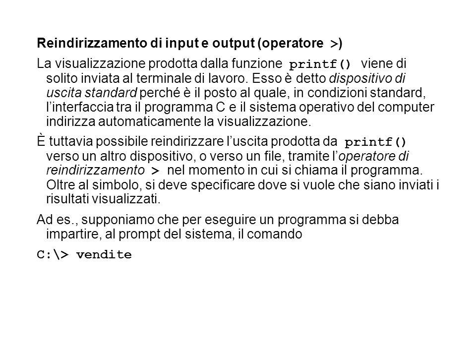 Reindirizzamento di input e output (operatore > ) La visualizzazione prodotta dalla funzione printf() viene di solito inviata al terminale di lavoro.