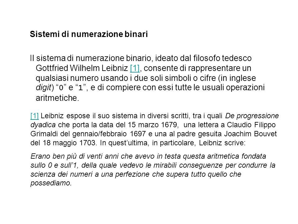 Sistemi di numerazione binari Il sistema di numerazione binario, ideato dal filosofo tedesco Gottfried Wilhelm Leibniz [1], consente di rappresentare