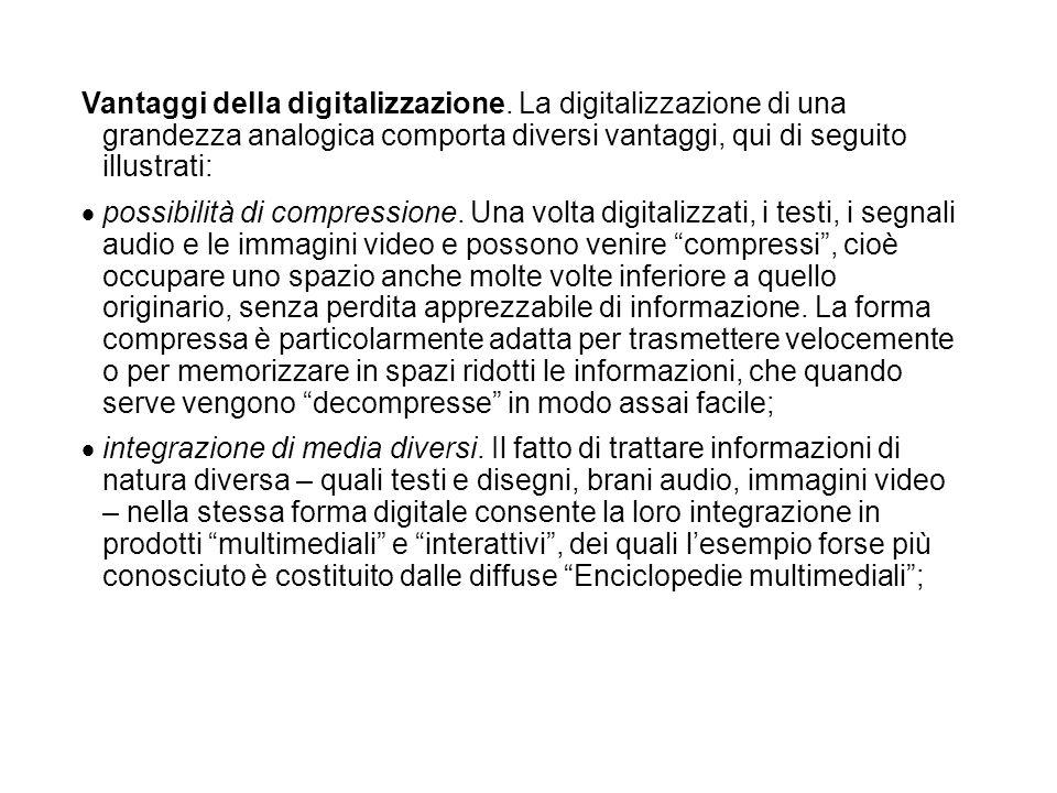 Vantaggi della digitalizzazione. La digitalizzazione di una grandezza analogica comporta diversi vantaggi, qui di seguito illustrati: possibilità di c