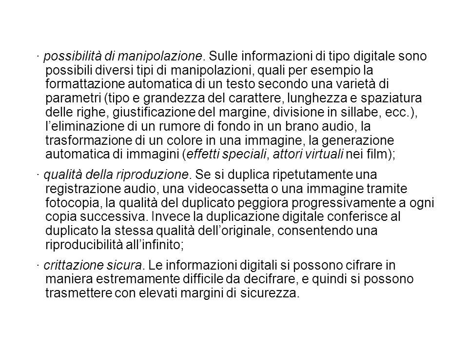· possibilità di manipolazione. Sulle informazioni di tipo digitale sono possibili diversi tipi di manipolazioni, quali per esempio la formattazione a
