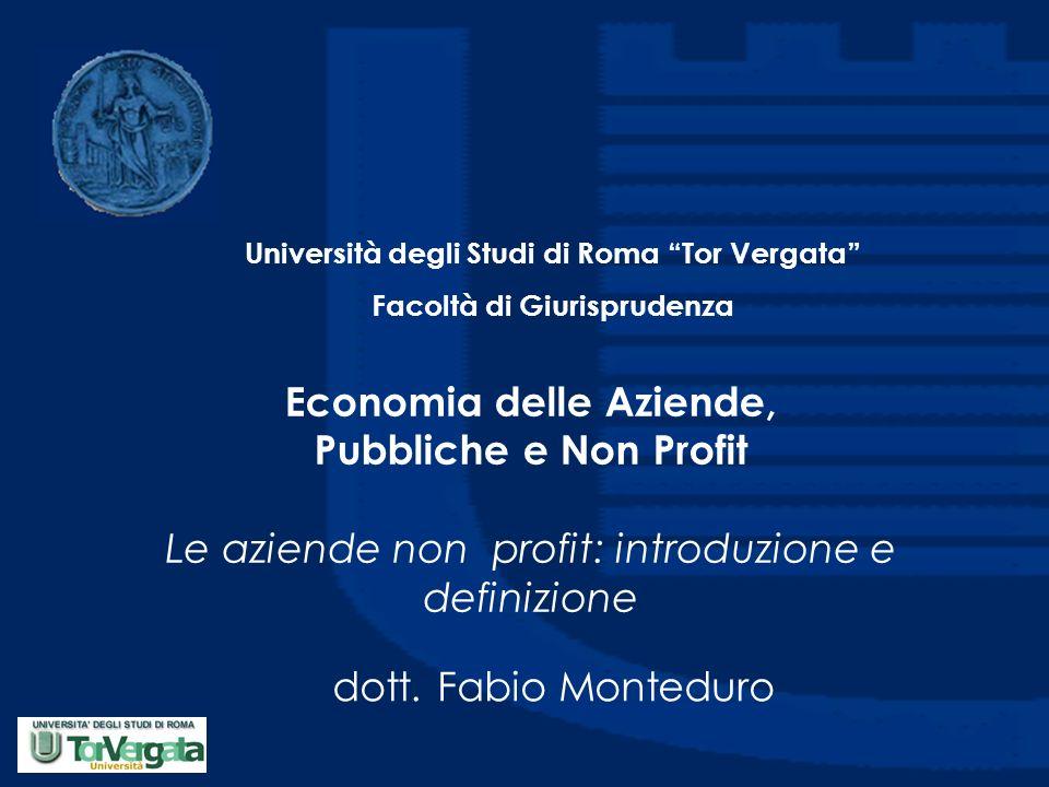 Economia delle Aziende, Pubbliche e Non Profit Le aziende non profit: introduzione e definizione dott. Fabio Monteduro Università degli Studi di Roma