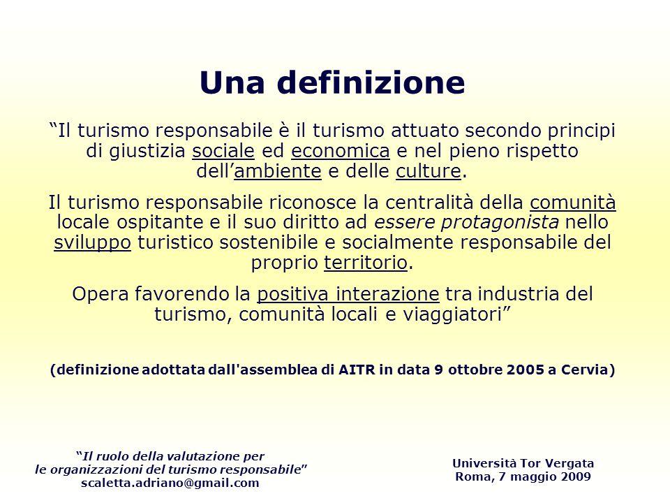 Il ruolo della valutazione per le organizzazioni del turismo responsabile scaletta.adriano@gmail.com Università Tor Vergata Roma, 7 maggio 2009 Una definizione Il turismo responsabile è il turismo attuato secondo principi di giustizia sociale ed economica e nel pieno rispetto dellambiente e delle culture.