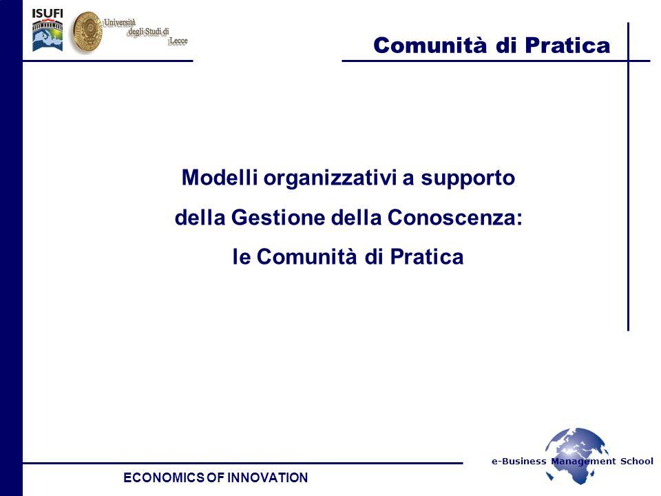 e-Business Management School Comunità di Pratica ECONOMICS OF INNOVATION Modelli organizzativi a supporto della Gestione della Conoscenza: le Comunità