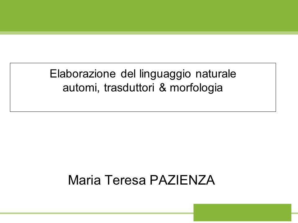 Elaborazione del linguaggio naturale automi, trasduttori & morfologia Maria Teresa PAZIENZA