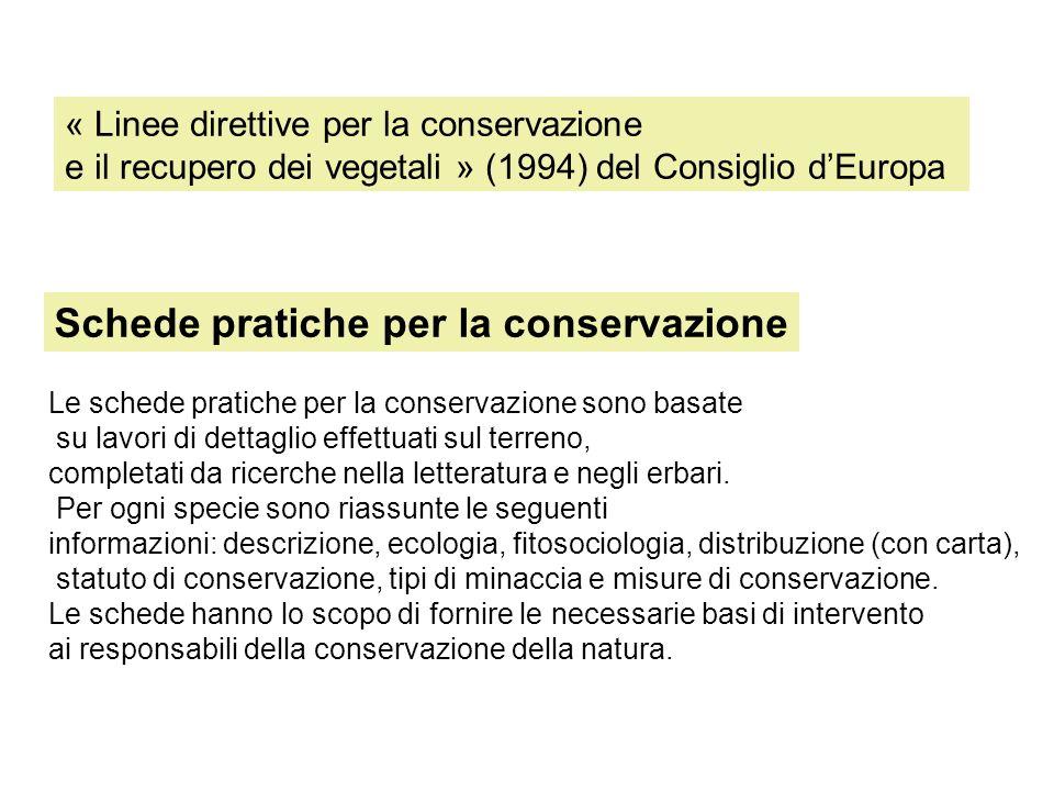 « Linee direttive per la conservazione e il recupero dei vegetali » (1994) del Consiglio dEuropa Le schede pratiche per la conservazione sono basate su lavori di dettaglio effettuati sul terreno, completati da ricerche nella letteratura e negli erbari.