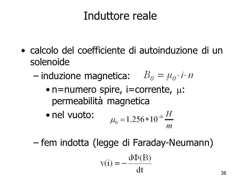 36 Induttore reale calcolo del coefficiente di autoinduzione di un solenoide –induzione magnetica: n=numero spire, i=corrente, : permeabilità magnetic