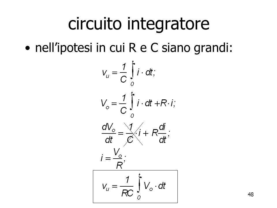 48 circuito integratore nellipotesi in cui R e C siano grandi: