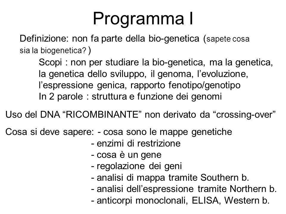 Programma I Definizione: non fa parte della bio-genetica ( sapete cosa sia la biogenetica? ) Scopi : non per studiare la bio-genetica, ma la genetica,