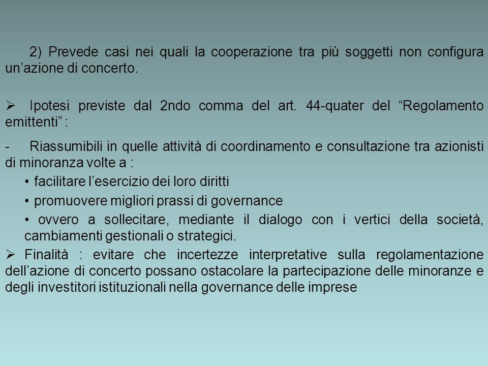 2) Prevede casi nei quali la cooperazione tra più soggetti non configura unazione di concerto.