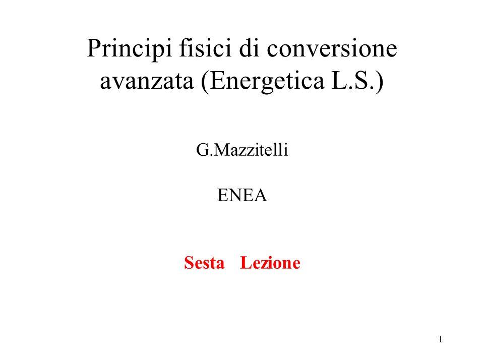 1 Principi fisici di conversione avanzata (Energetica L.S.) G.Mazzitelli ENEA Sesta Lezione