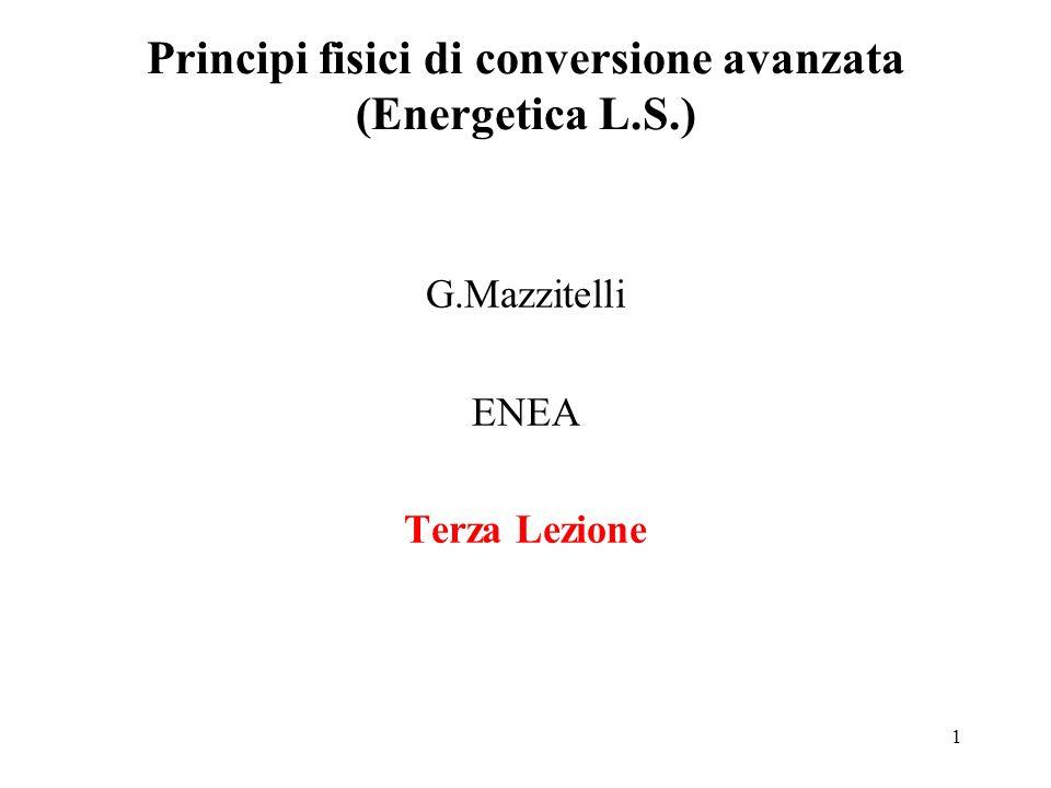 1 Principi fisici di conversione avanzata (Energetica L.S.) G.Mazzitelli ENEA Terza Lezione
