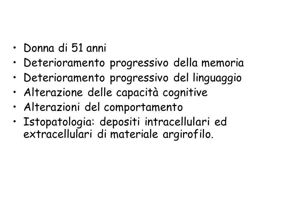 Donna di 51 anni Deterioramento progressivo della memoria Deterioramento progressivo del linguaggio Alterazione delle capacità cognitive Alterazioni d