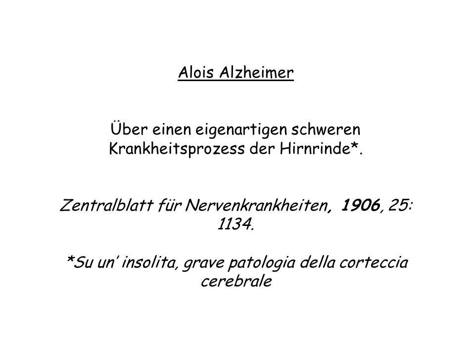 Alois Alzheimer Über einen eigenartigen schweren Krankheitsprozess der Hirnrinde*. Zentralblatt für Nervenkrankheiten, 1906, 25: 1134. *Su un insolita