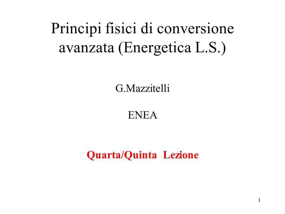 1 Principi fisici di conversione avanzata (Energetica L.S.) G.Mazzitelli ENEA Quarta/Quinta Lezione