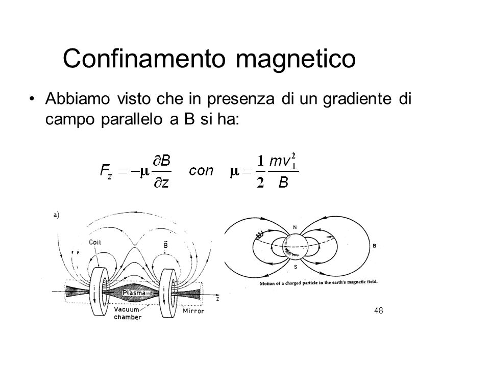 48 Confinamento magnetico Abbiamo visto che in presenza di un gradiente di campo parallelo a B si ha: