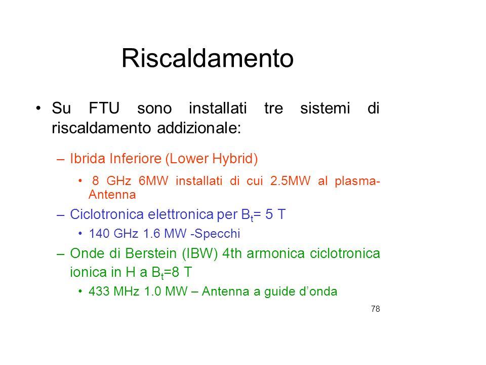 78 Riscaldamento Su FTU sono installati tre sistemi di riscaldamento addizionale: –Ibrida Inferiore (Lower Hybrid) 8 GHz 6MW installati di cui 2.5MW a