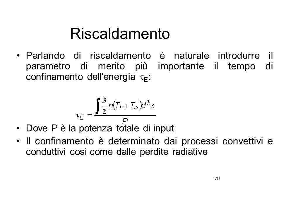 79 Riscaldamento Parlando di riscaldamento è naturale introdurre il parametro di merito più importante il tempo di confinamento dellenergia E : Dove P