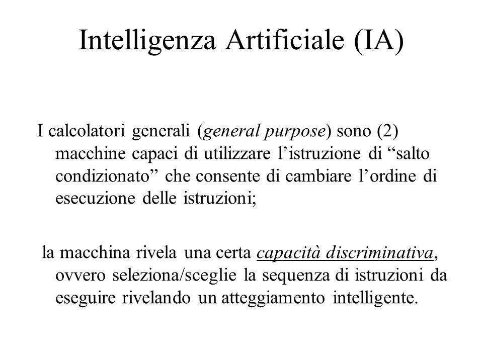 Intelligenza Artificiale (IA) I calcolatori generali (general purpose) sono (2) macchine capaci di utilizzare listruzione di salto condizionato che co