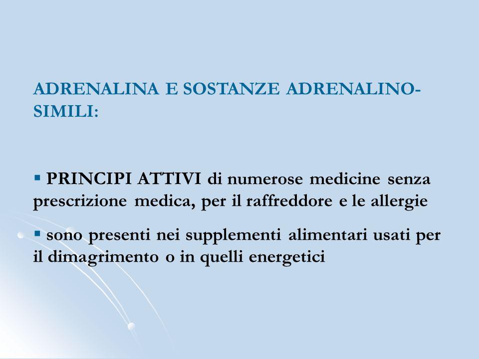 ADRENALINA E SOSTANZE ADRENALINO- SIMILI: PRINCIPI ATTIVI di numerose medicine senza prescrizione medica, per il raffreddore e le allergie sono presen