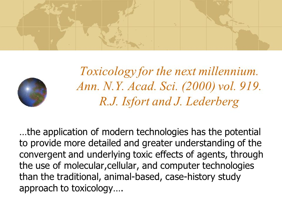 Toxicology for the next millennium. Ann. N.Y. Acad. Sci. (2000) vol. 919. R.J. Isfort and J. Lederberg …the application of modern technologies has the