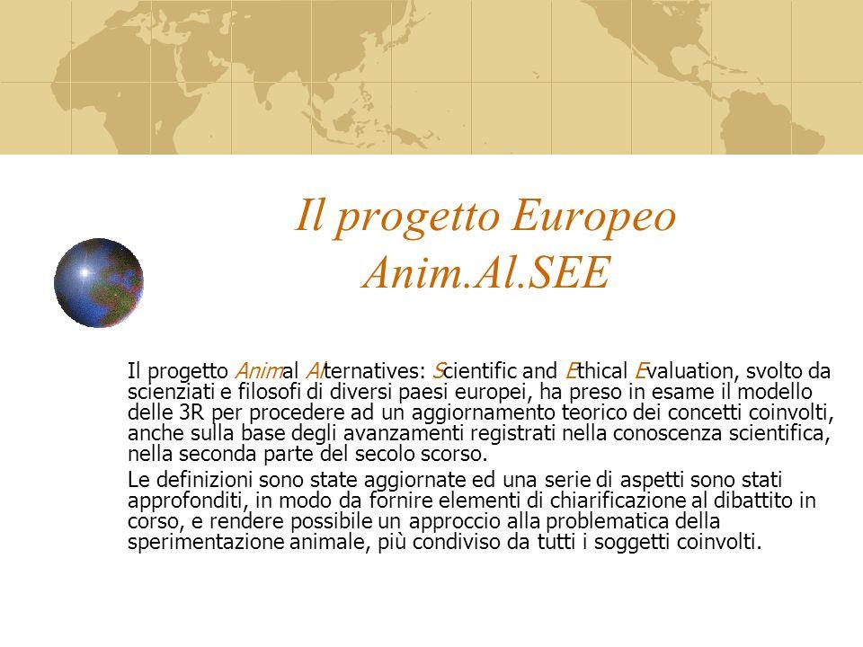 Il progetto Europeo Anim.Al.SEE Il progetto Animal Alternatives: Scientific and Ethical Evaluation, svolto da scienziati e filosofi di diversi paesi e
