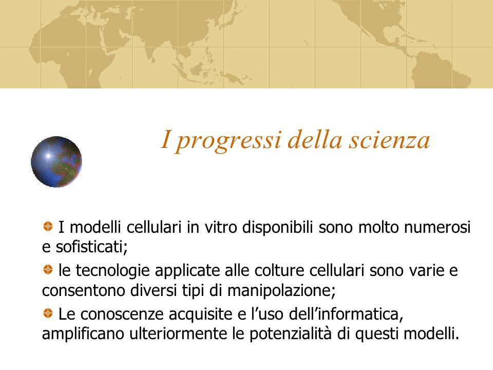 I progressi della scienza I modelli cellulari in vitro disponibili sono molto numerosi e sofisticati; le tecnologie applicate alle colture cellulari s