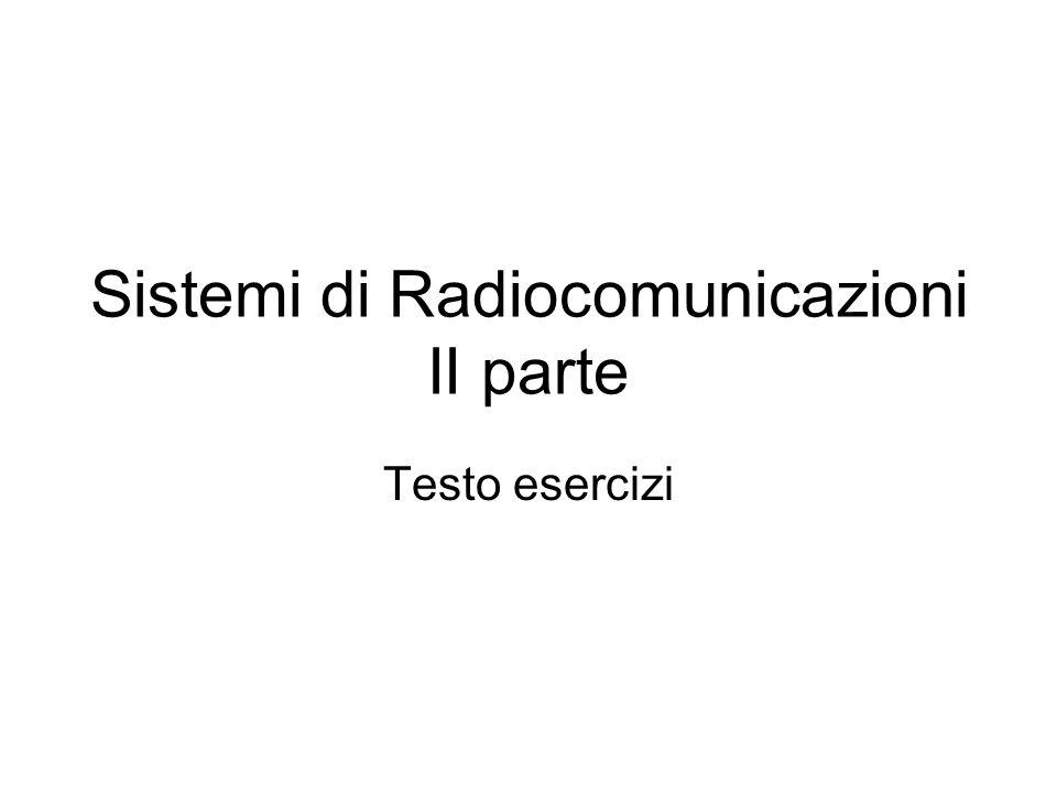 Sistemi di Radiocomunicazioni II parte Testo esercizi