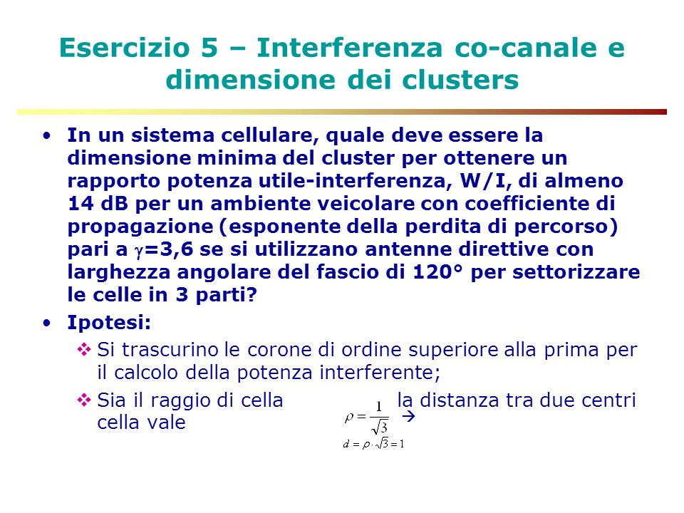 Esercizio 5 – Interferenza co-canale e dimensione dei clusters In un sistema cellulare, quale deve essere la dimensione minima del cluster per ottener