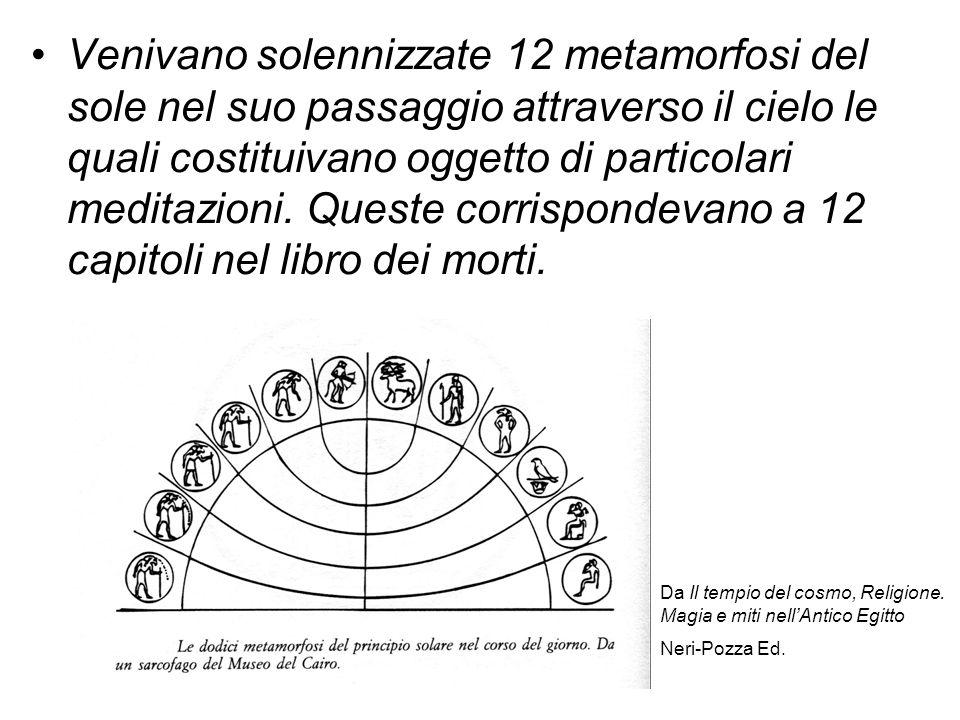 Venivano solennizzate 12 metamorfosi del sole nel suo passaggio attraverso il cielo le quali costituivano oggetto di particolari meditazioni. Queste c