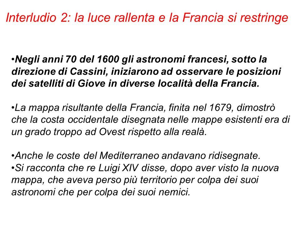 Negli anni 70 del 1600 gli astronomi francesi, sotto la direzione di Cassini, iniziarono ad osservare le posizioni dei satelliti di Giove in diverse l
