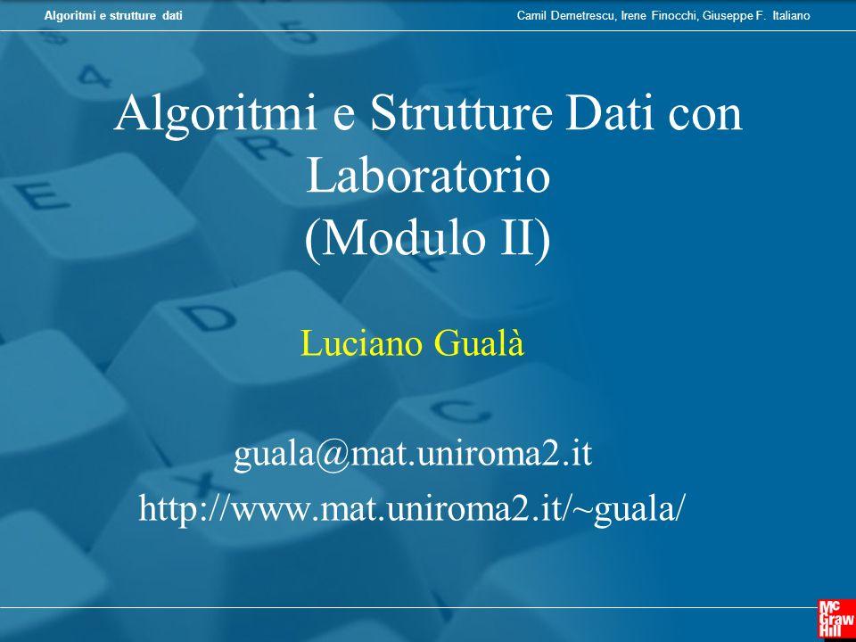 Camil Demetrescu, Irene Finocchi, Giuseppe F. ItalianoAlgoritmi e strutture dati Algoritmi e Strutture Dati con Laboratorio (Modulo II) Luciano Gualà