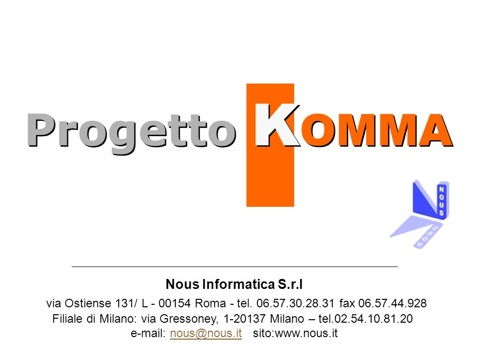 Progetto K OMMA Nous Informatica S.r.l via Ostiense 131/ L - 00154 Roma - tel. 06.57.30.28.31 fax 06.57.44.928 Filiale di Milano: via Gressoney, 1-201