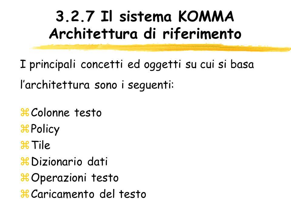 3.2.7 Il sistema KOMMA Architettura di riferimento zColonne testo zPolicy zTile zDizionario dati zOperazioni testo zCaricamento del testo I principali