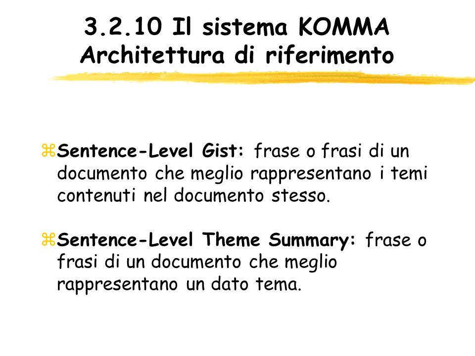 3.2.10 Il sistema KOMMA Architettura di riferimento Sentence-Level Gist: frase o frasi di un documento che meglio rappresentano i temi contenuti nel d